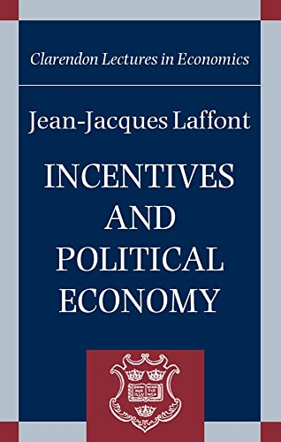 9780199248681: Incentives and Political Economy (Clarendon Lectures in Economics)