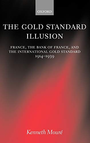 9780199249046: The Gold Standard Illusion: France, the Bank of France, and the International Gold Standard, 1914-1939