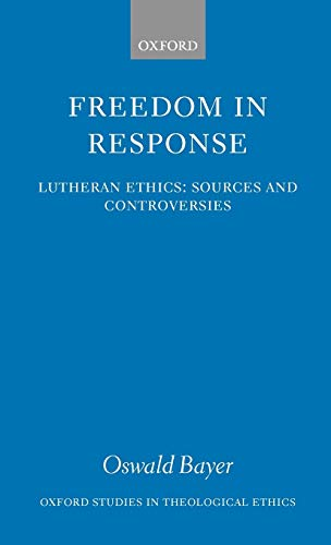 9780199249091: Freedom in Response: Lutheran Ethics: Sources and Controversies (Oxford Studies in Theological Ethics)