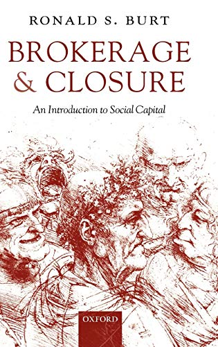 9780199249145: Brokerage and Closure: An Introduction to Social Capital (Clarendon Lectures in Management Studies)