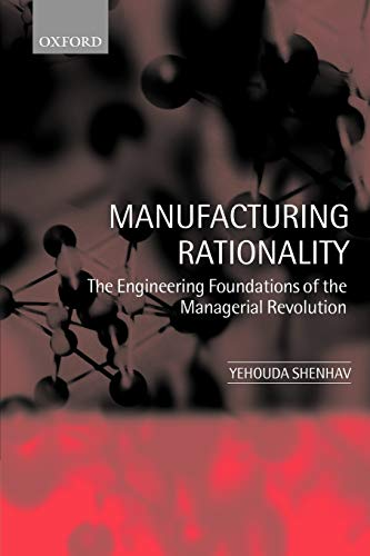 9780199250004: Manufacturing Rationality: The Engineering Foundations of the Managerial Revolution
