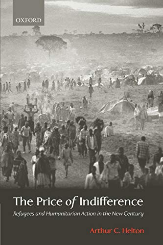 9780199250318: The Price of Indifference: Refugees and Humanitarian Action in the New Century (Council on Foreign Relations Book)