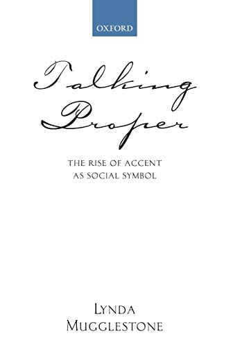 9780199250622: Talking Proper: The Rise of Accent as Social Symbol