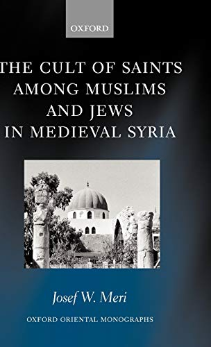 9780199250783: The Cult of Saints Among Muslims and Jews in Medieval Syria (Oxford Oriental Monographs)