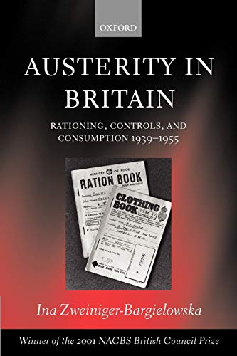 9780199251025: Austerity in Britain: Rationing, Controls, and Consumption, 1939-1955