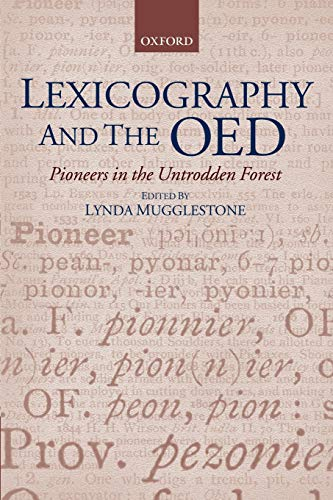 Lexicography and the OED Pioneers in the Untrodden Forest