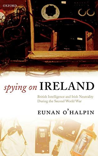 9780199253296: Spying on Ireland: British Intelligence and Irish Neutrality during the Second World War