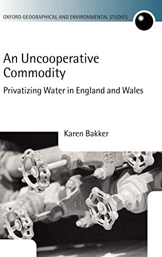 9780199253654: An Uncooperative Commodity: Privatizing Water in England and Wales (Oxford Geographical and Environmental Studies Series)