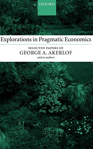 9780199253906: Explorations in Pragmatic Economics: Selected Papers of George A. Akerlof and Co-Authors