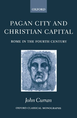 9780199254200: Pagan City and Christian Capital: Rome in the Fourth Century (Oxford Classical Monographs)
