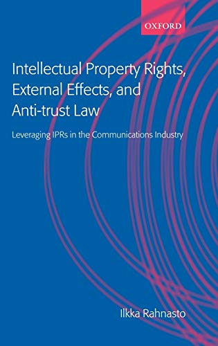 9780199254286: Intellectual Property Rights, External Effects and Anti-Trust Law: Leveraging IPRs in the Communications Industry