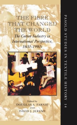 9780199255665: The Fibre that Changed the World: The Cotton Industry in International Perspective, 1600-1990s (Pasold Studies in Textile History)