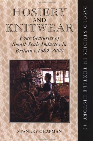 Hosiery and knitwear : Four centuries of small-scale industry in Britain, c. 1589-2000 :: Chapman, ...