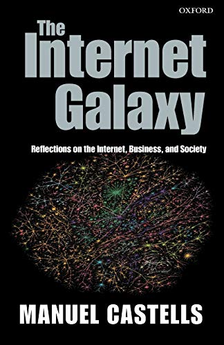 9780199255771: The Internet Galaxy: Reflections on the Internet, Business, and Society (Clarendon Lectures in Management Studies)