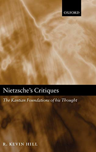 9780199255832: Nietzsche's Critiques: The Kantian Foundations of His Thought