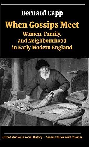 9780199255986: When Gossips Meet: Women, Family, and Neighbourhood in Early Modern England (Oxford Studies in Social History)