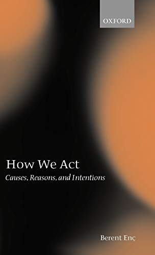 9780199256020: How We Act: Causes, Reasons, and Intentions