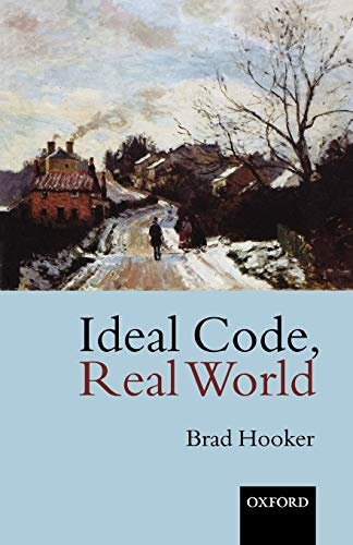 9780199256570: Ideal Code, Real World: A Rule-Consequentialist Theory of Morality