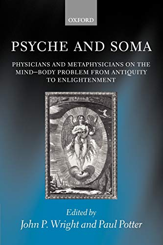 9780199256747: Psyche and Soma: Physicians and Metaphysicians on the Mind-Body Problem from Antiquity to Enlightenment