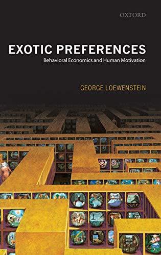 9780199257072: Exotic Preferences: Behavioral Economics and Human Motivation
