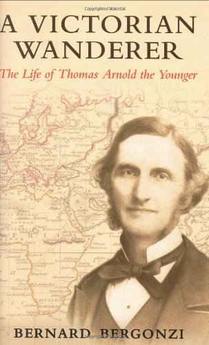 A Victorian Wanderer. The Life of Thomas Arnold the Younger.: Bergonzi, Bernard