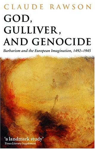 9780199257508: God, Gulliver, and Genocide: Barbarism and the European Imagination, 1492-1945