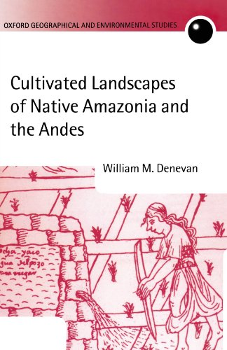 9780199257690: Cultivated Landscapes of Native Amazonia and the Andes (Oxford Geographical and Environmental Studies Series)