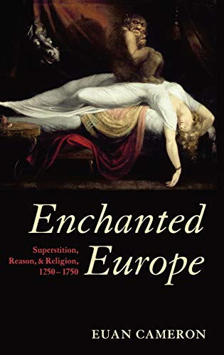 Enchanted Europe: Superstition, Reason, and Religion, 1250-1750: Cameron, Euan