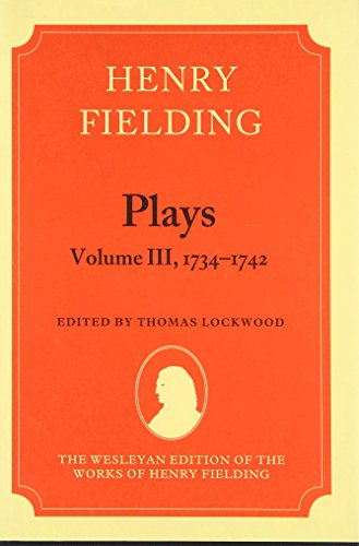 The Wesleyan Ediition of the Works of Henry Fielding : Plays : Volume III, 1734-1742: Fielding, ...