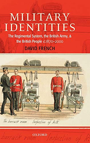 9780199258031: Military Identities: The Regimental System, the British Army, and the British People c.1870-2000