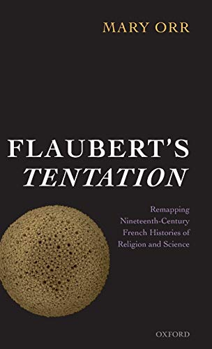 Flaubert's Tentation : remapping nineteenth-century French histories of religion and science.:...