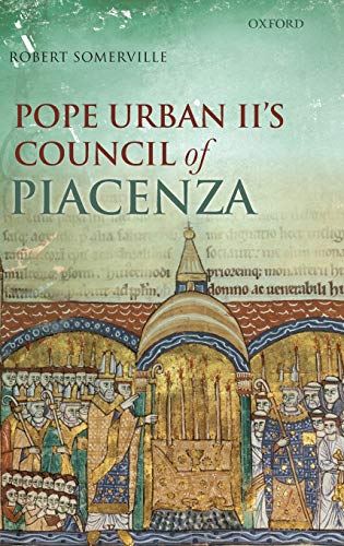 9780199258598: Pope Urban II's Council of Piacenza: March 1-7, 1095
