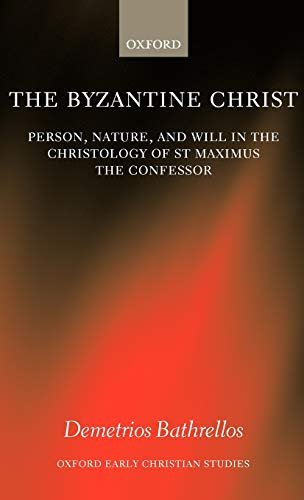9780199258642: The Byzantine Christ: Person, Nature, and Will in the Christology of Saint Maximus the Confessor