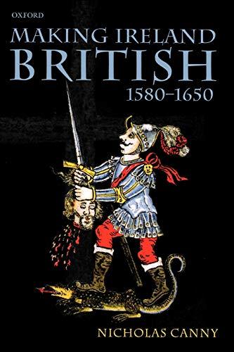 9780199259052: Making Ireland British, 1580-1650