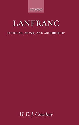Lanfranc: Scholar, Monk, Archbishop: H. E. J. Cowdrey