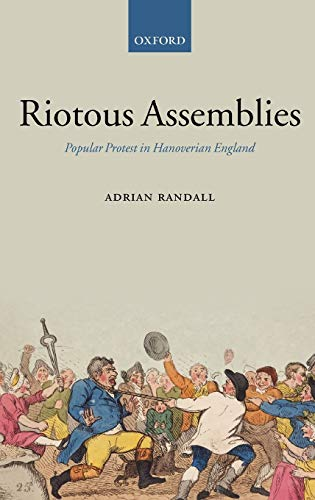 9780199259908: Riotous Assemblies: Popular Protest in Hanoverian England