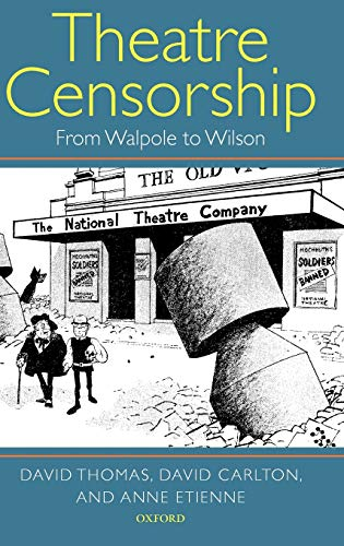 Theatre Censorship: From Walpole to Wilson (0199260281) by David Thomas; David Carlton; Anne Etienne