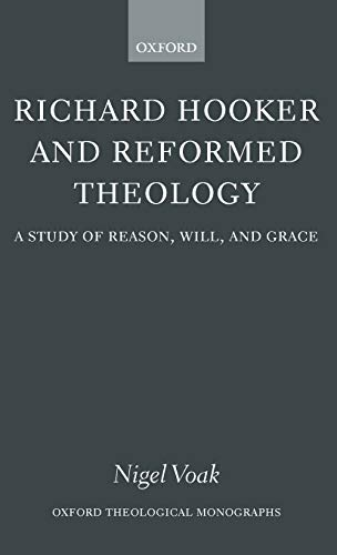 9780199260393: Richard Hooker and Reformed Theology: A Study of Reason, Will, and Grace (Oxford Theology and Religion Monographs)