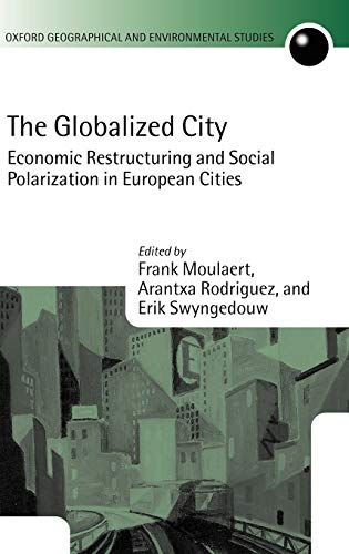 9780199260409: The Globalized City: Economic Restructing and Social Polarization in European Cities: Economic Restructuring and Social Polarization in European ... and Environmental Studies Series)