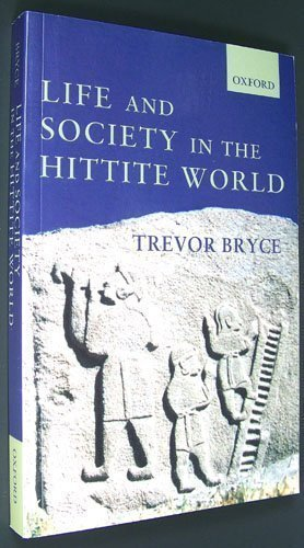 9780199260478: Life and Society in the Hittite World [Taschenbuch] by Trevor Bryce