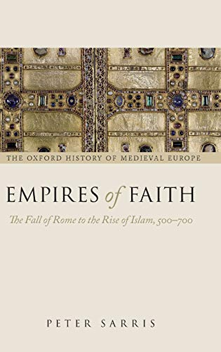 9780199261260: Empires of Faith: The Fall of Rome to the Rise of Islam, 500-700 (Oxford History of Medieval Europe)