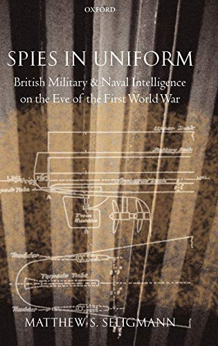 9780199261505: Spies in Uniform: British Military and Naval Intelligence on the Eve of the First World War