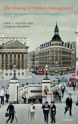 9780199261581: The Making of Modern Management: British Management in Historical Perspective
