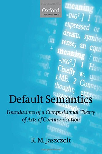 Default Semantics. Foundations of a Compositional Theory of Acts of Communication.: JASZCZOLT, K. M...