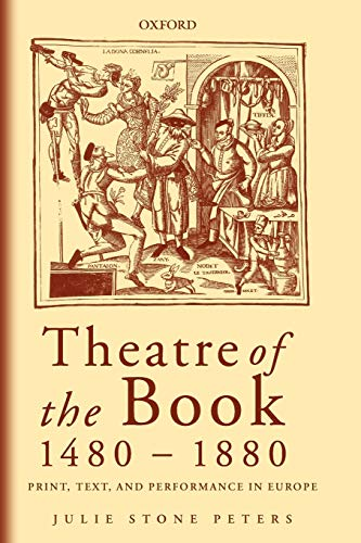 Theatre of the Book 1480-1880: Print, Text and Performance in Europe: Peters, Julie Stone