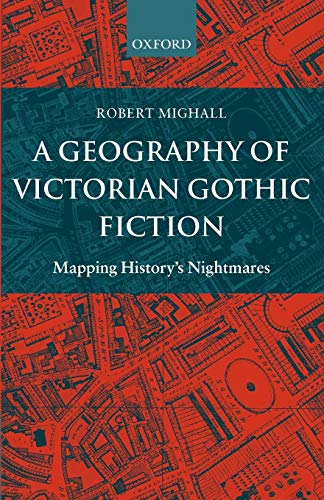9780199262182: A Geography of Victorian Gothic Fiction: Mapping History's Nightmares