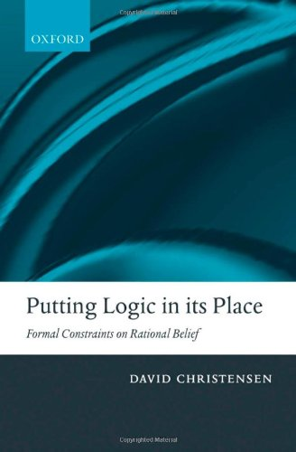 9780199263257: Putting Logic in Its Place: Formal Constraints on Rational Belief