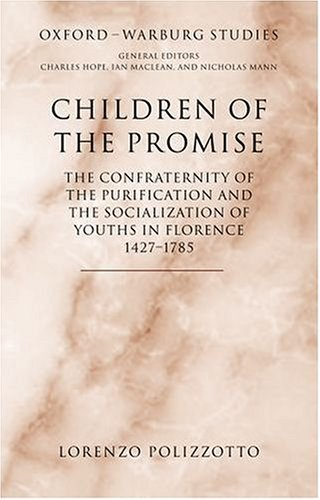9780199263325: Children of the Promise: The Confraternity of the Purification and the Socialization of Youths in Florence, 1427-1785 (Oxford-Warburg Studies)