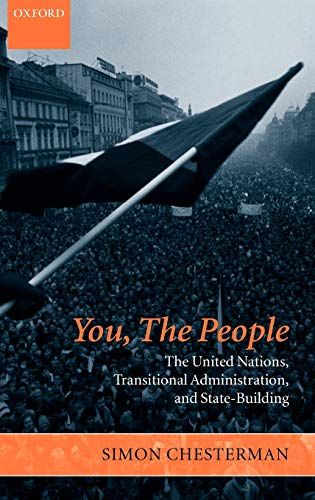 You, the People: The United Nations, Transitional Administration, and State-Building (Project of ...