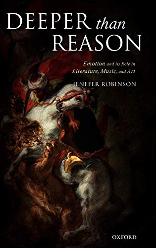 9780199263653: Deeper Than Reason: Emotion and Its Role in Literature, Music, and Art